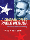 A Companion to Pablo Neruda (eBook): Evaluating Neruda's Poetry