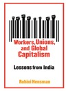Workers, Unions, and Global Capitalism (eBook): Lessons from India
