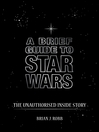 A Brief Guide to Star Wars (eBook): The Unauthorised Inside Story