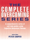 The Complete Overcoming Series (eBook): A comprehensive series of self-help guides using Cognitive Behavioral Therapy
