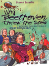 Why Beethoven Threw the Stew (eBook): And Lots More Stories from the Lives of Great Composers