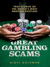 Great Gambling Scams (eBook): True Stories of the World's Most Amazing Hustles