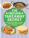 The Indian Takeaway Secret (eBook): How to Cook Your Favourite Indian Fast Food at Home