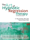 The Art of Hypnotic Regression Therapy (eBook): A clinical guide