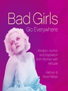 Bad Girls Go Everywhere (eBook): Wisdom, Humor, and Inspiration from Women with Attitude