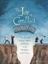 The Joy of Conflict Resolution (eBook): Transforming Victims, Villains and Heroes in the Workplace and at Home