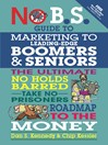 No B.S. Guide to Marketing to Leading Edge Boomers & Seniors (eBook): The Ultimate No Holds Barred Take No Prisoners Roadmap to the Money
