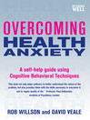 Overcoming Health Anxiety (eBook): A Self-Help Guide Using Cognitive Behavioral Techniques
