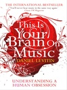 This is Your Brain on Music (eBook): Understanding a Human Obsession