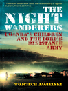 The Night Wanderers (eBook): Uganda's children and the Lord's Resistance Army