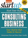 Start Your Own Consulting Business (eBook): Your Step-By-Step Guide to Success