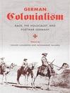 German Colonialism (eBook): Race, the Holocaust, and Postwar Germany