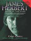 James Herbert--The Devil in the Dark (eBook): The Authorised True Story of Britain's Most Terrifying Horror Writer