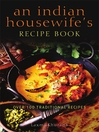 An Indian Housewife's Recipe Book (eBook): Over 100 Traditional Recipes