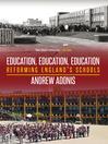 Education, Education, Education (eBook): Reforming England's Schools