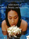 Asian Secrets of Health, Beauty, and Relaxation (eBook)