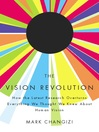 The Vision Revolution (eBook): How the Latest Research Overturns Everything We Thought We Knew About Human Vision