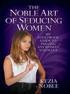 The Noble Art of Seducing Women (eBook): My Foolproof Guide to Pulling Any Woman You Want