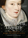 An Accidental Tragedy (eBook): The Life of Mary, Queen of Scots