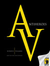 Antiheroes (eBook): Heroes Villains and the Fine Line Between