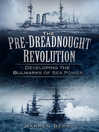 The Pre-Dreadnought Revolution (eBook): Developing the Bulwarks of Sea Power