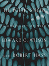 The Poetic Species (eBook): A Conversation with Edward O. Wilson and Robert Hass