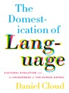 The Domestication of Language (eBook): Cultural Evolution and the Uniqueness of the Human Animal