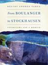 From Boulanger to Stockhausen (eBook): Interviews and a Memoir