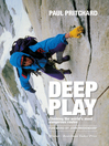 Deep Play (eBook): Climbing the world's most dangerous routes