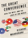 The Great Convergence (eBook): Asia, the West, and the Logic of One World