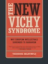 The New Vichy Syndrome (eBook): Why European Intellectuals Surrender to Barbarism