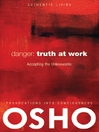 Danger (eBook): Truth at Work: The Courage to Accept the Unknowable
