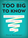 Too Big to Know (eBook): Rethinking Knowledge Now That the Facts Aren't the Facts, Experts Are Everywhere, and the Smartest Person in the Room Is the Room
