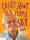 Crazy Sh*t Old People Say (eBook)