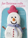 Fun Christmas Crafts to Make and Bake (eBook): Over 60 festive projects to make with your kids