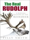 The Real Rudolph (eBook): A Natural History of the Reindeer