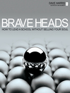Brave Heads (eBook): How to Lead a School Without Selling Your Soul