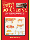 The Ultimate Guide to Home Butchering (eBook): How to Prepare Any Animal or Bird for the Table or Freezer