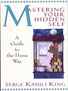 Mastering Your Hidden Self (eBook): A Guide to the Huna Way