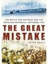 The Great Mistake (eBook): The Battle for Antwerp and the Beveland Peninsula, September 1944
