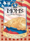 Mom's Favorite Recipes Cookbook (eBook): What Moms are making every day from all across the USA.