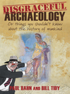 Disgraceful Archaeology (eBook): Or Things You Shouldn't Know About the History of Mankind