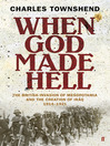 When God Made Hell (eBook): The British Invasion of Mesopotamia and the Creation of Iraq, 1914-1921