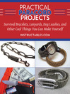 Practical Paracord Projects (eBook): Survival Bracelets, Lanyards, Dog Leashes, and Other Cool Things You Can Make Yourself