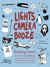 Lights Camera Booze (eBook): Drinking Games for Your Favorite Movies including Anchorman, Big Lebowski, Clueless, Dirty Dancing, Fight Club, Goonies, Home Alone, Karate Kid and Many, Many More