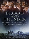 Blood and Thunder (eBook): The Boys of Eton College and the First World War