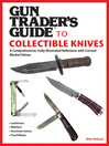 Gun Trader's Guide to Collectible Knives (eBook): A Comprehensive, Fully Illustrated Reference with Current Market Values