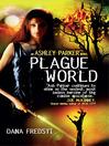 Plague World (eBook): Ashley Parker Series, Book 3