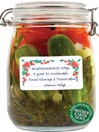 Independence Days (eBook): A Guide to Sustainable Food Storage & Preservation
