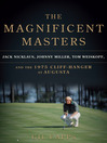 The Magnificent Masters (eBook): Jack Nicklaus, Johnny Miller, Tom Weiskopf, and the 1975 Cliffhanger at Augusta